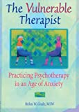 The Vulnerable Therapist: Practicing Psychotherapy in an Age of Anxiety (Advances in Psychology and Mental Health)