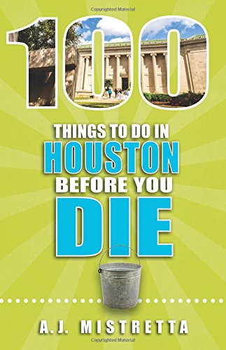 Download 100 Things to Do in Houston Before You Die (100 Things to Do Before You Die) pdf