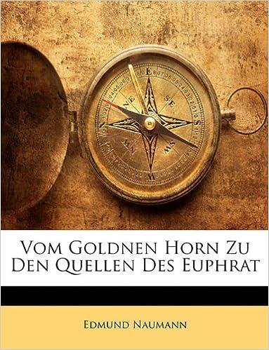 Vom Goldnen Horn Zu Den Quellen Des Euphrat