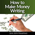 How to Make Money Writing: Revised Edition | Jane John Nwankwo