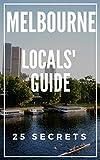 Melbourne 25 Secrets 2019 - The Locals Travel Guide  For Your Trip to Melbourne (  Victoria, Australia )