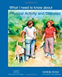 What I Need to Know about Physical Activity and Diabetes, U. S. Department Human Services and National Health, 1478229896