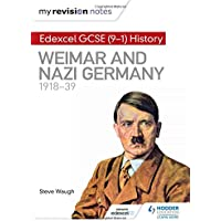 My Revision Notes: Edexcel GCSE (9-1) History: Weimar and Nazi Germany, 1918-39 (Hodder GCSE History for Edexcel)