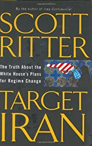 Target Iran: The Truth About the White House's Plans for Regime Change by Scott Ritter