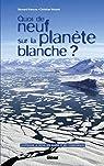 Quoi de neuf sur la planète blanche ? : Comprendre le déclin des glaces et ses conséquences par Francou