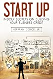 Start Up: Insider Secrets on Building Your Business Credit