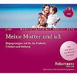 Meine Mutter und ich: Meditations Begegnungen mit ihr für Heilung, Frieden und Freiheit (2 CDs)
