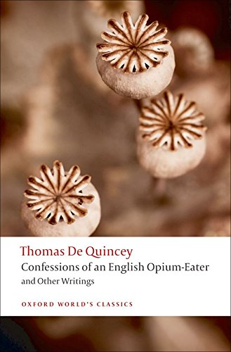 Confessions of an English Opium-Eater: and Other Writings (Oxford World's Classics)
