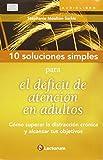 10 Soluciones Simples para el déficit de atención en adultos (10 soluciones simples / 10 simple solutions) (Spanish Edition)