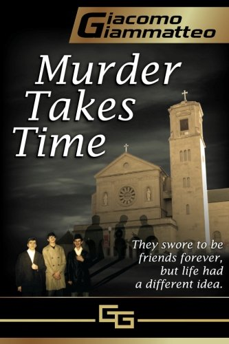 Book: Murder Takes Time - Friendship & Honor Series, Book One by Giacomo Giammatteo
