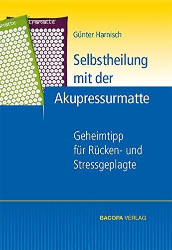 Selbstheilung mit der Akupressurmatte: Geheimtipp für Rücken- und Stressgeplagte - Akupressurmatte Buch