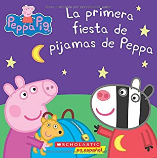 La primera fiesta de pijamas de Peppa (Peppa Pig) (Spanish Edition)