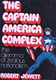img - for The Captain America Complex : The Dilemma of Zealous Nationalism book / textbook / text book