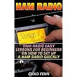 Ham Radio: Ham Radio Easy Lessons For Beginners On How To Set Up A Ham Radio Quickly: (Survival, Communication, Self Reliance, Ham Radio) (Ham Radio for Beginners, Ham Radio General, Ham Radio Book)
