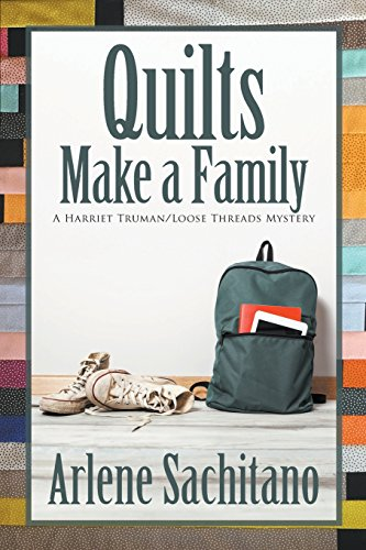 Quilts Make a Family (A Harriet Truman/Loose Threads Mystery) (Volume 11)