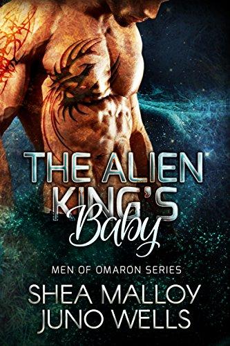 The Alien King's Baby: Sci-fi Alien Romance (Men of Omaron Book 1) by [Malloy, Shea, Wells, Juno]