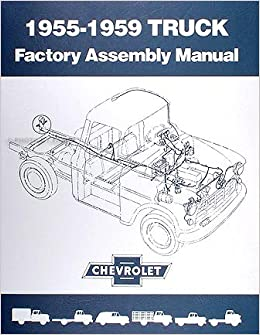 1955 1959 chevrolet pickup truck factory assembly manual reprint 1955 1959 chevrolet pickup truck factory assembly manual reprint general motors amazon com books