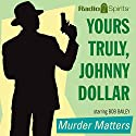 Yours Truly, Johnny Dollar: Murder Matters Radio/TV Program by Johnny Dollar Narrated by Bob Bailey