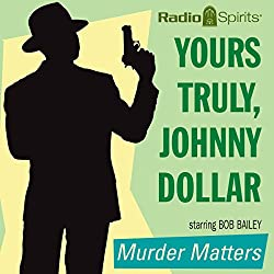 Yours Truly, Johnny Dollar: Murder Matters