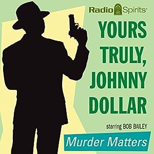 Yours Truly, Johnny Dollar: Murder Matters Radio/TV Program