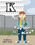 Say the 'K', Kay!, Cameron Robert Ireland, 1462661394