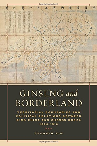 - Ginseng and Borderland: Territorial Boundaries and Political Relations Between Qing China and Choson Korea, 1636-1912