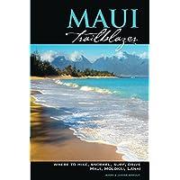 Maui Trailblazer: Where to Hike, Snorkel, Surf, Drive on Maui, Molokai, Lanai