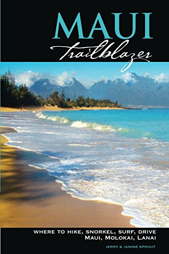 Maui Trailblazer: Where to Hike, Snorkel, Surf, Drive on Maui, Molokai, Lanai (Trailblazer Travelbooks) (Best Places To Live In Hawaii 2019)