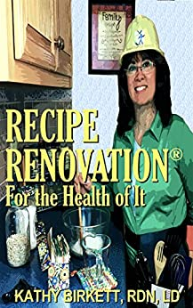 Recipe Renovation® For The Health of It: Makeover Your Family Favorite Foods by [Birkett RDN LD, Kathy]