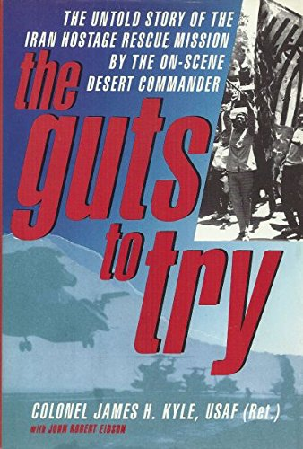 (The Guts to Try: The Untold Story of the Iran Hostage Rescue Mission by the On-scene Desert Commander)