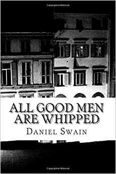 All Good Men Are Whipped