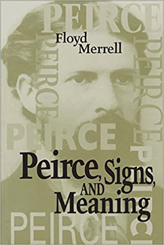 Peirce, Signs, and Meaning (Toronto Studies in Semiotics and Communication)
