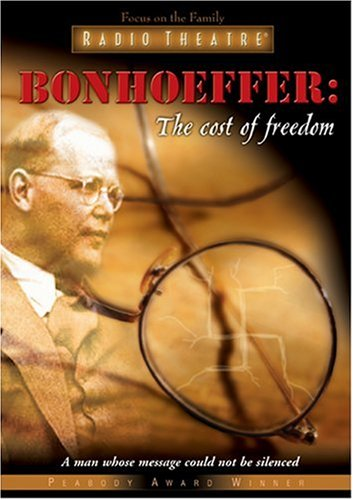 Bonhoeffer: The Cost of Freedom (Radio Theatre) by Tyndale Entertainment