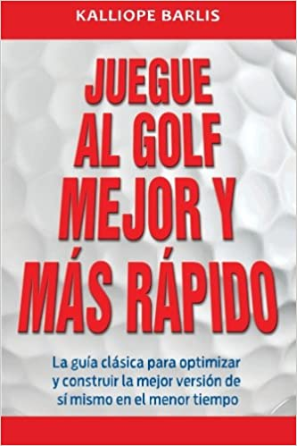 Juegue al Golf Mejor y Más Rápido: La guía clásica para ...