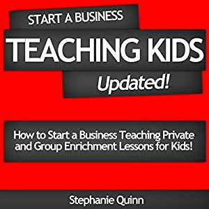 Start a Business Teaching Kids: Updated! Audiobook