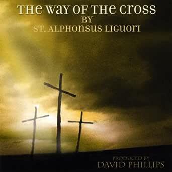 The Way Of The Cross By St. Alphonsus Liguori de David Phillips en Amazon Music - Amazon.es