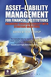 Asset-Liability Management for Financial Institutions: Balancing Financial Stability with Strategic Objectives (QFINANCE: The Ultimate Resource)