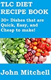 TLC Diet Recipe Book: 30+ Dishes that are