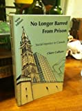 No Longer Barred from Prison : Social Injustice in Canada, Culhane, Claire, 0921689942
