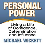 Personal Power: Living a Life of Confidence, Determination and Influence | Michael Wickett
