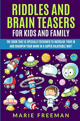 Riddles And Brain Teasers For Kids And Family: The Book That Is Specially Designed To Increase Your IQ And Sharpen Your Mind In a Super Enjoyable Way! - Is Maths Fun