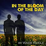 In the Bloom of the Day: A Poem | Waide Riddle