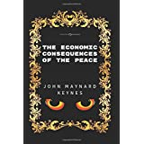 The Economic Consequences Of The Peace: By John Maynard Keynes - Illustrated