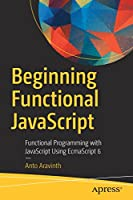 Beginning Functional JavaScript: Functional Programming with JavaScript Using EcmaScript 6 Front Cover