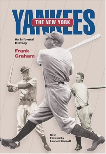 new york yankees an informal history writing baseball mr new york yankees an informal history writing baseball mr frank graham jr mr leonard koppett com books
