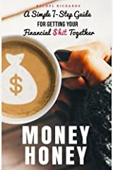 Money Honey: A Simple 7-Step Guide For Getting Your Financial $hit Together Paperback