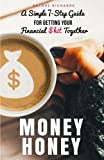 img - for Money Honey: A Simple 7-Step Guide For Getting Your Financial $hit Together book / textbook / text book