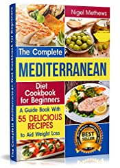 The Complete Mediterranean Diet Cookbook for Beginners: A Guide book with 55 Delicious Recipes to aid Weight Loss (mediterranean food, mediterranean diet, mediterranean cookbook, mediterranean diets)