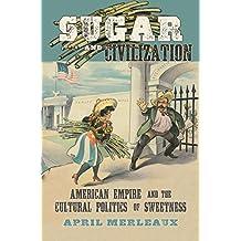 Sugar and Civilization:American Empire and the Cultural Politics of Sweetness