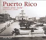 Puerto Rico Then and Now, Jorge Rigau, 1592239412